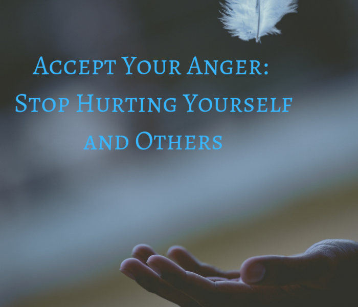 Accept Your Anger_ Stop Hurting Yourself and Others